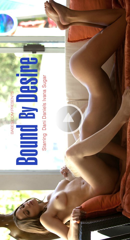 Ivana Sugar & Dani Daniels - `Bound By Desire` - for BABES