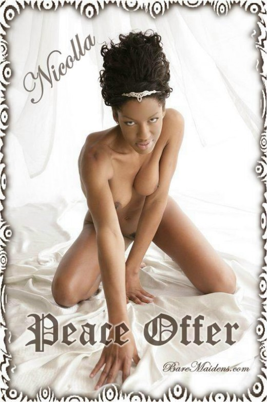 Nicolla - `Peace Offer` - for BARE MAIDENS
