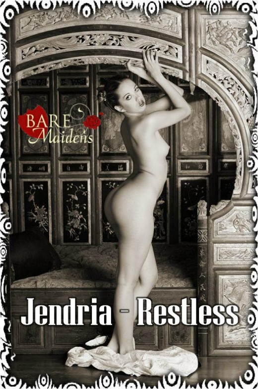 Jendria - `Restless` - for BARE MAIDENS