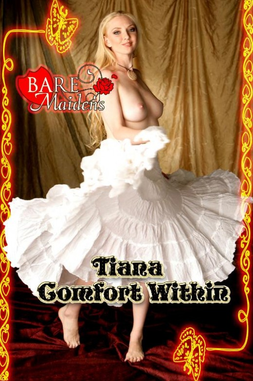 Tiana - `Comfort Within` - for BARE MAIDENS