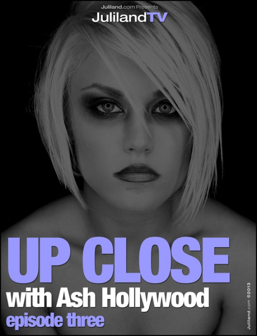 Ash Hollywood - `Up Close - Episode 3` - by Richard Avery for JULILAND