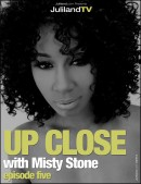Misty Stone - Up Close - Episode 5