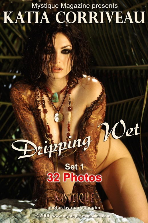 Katia Corriveau - `Dripping Wet Set1` - by Mark Daughn for MYSTIQUE-MAG