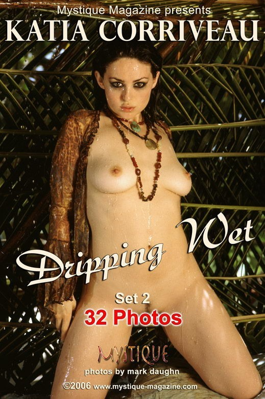 Katia Corriveau - `Dripping Wet Set2` - by Mark Daughn for MYSTIQUE-MAG