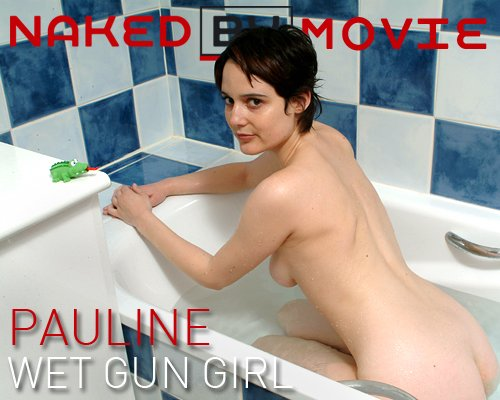 Pauline - `Wet Gun Girl` - for NAKEDBY VIDEO
