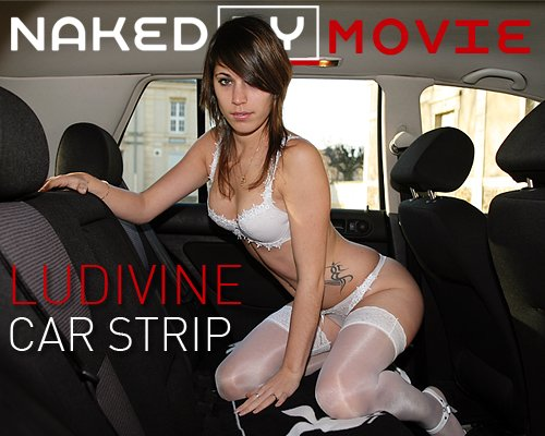 Ludivine - `Car Strip` - for NAKEDBY VIDEO