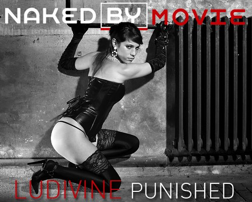Ludivine - `Punished` - for NAKEDBY VIDEO