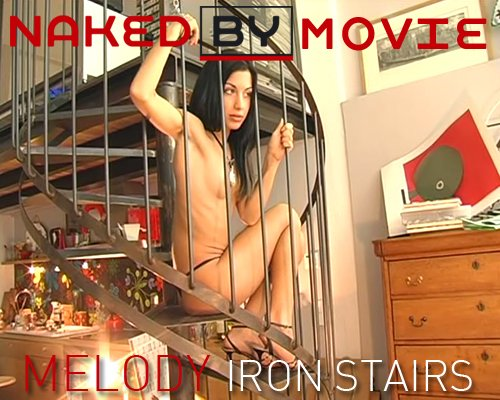Melody - `Iron Stairs` - for NAKEDBY VIDEO