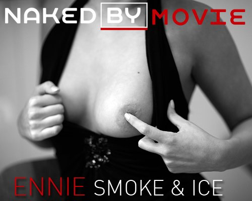 Ennie - `Smoke & Ice` - for NAKEDBY VIDEO