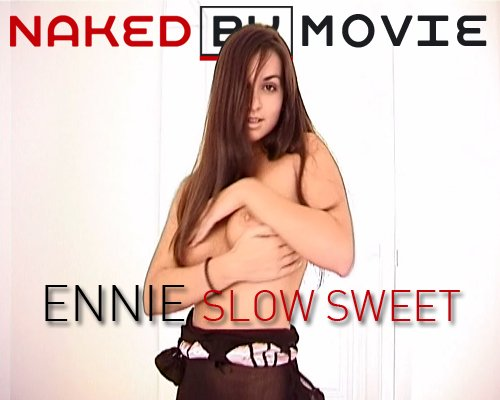 Ennie - `Slow Sweet` - for NAKEDBY VIDEO