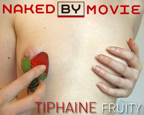 Tiphaine - `Fruity` - for NAKEDBY VIDEO