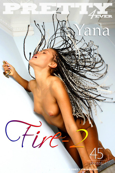 Yana - `Fire 2` - for PRETTY4EVER