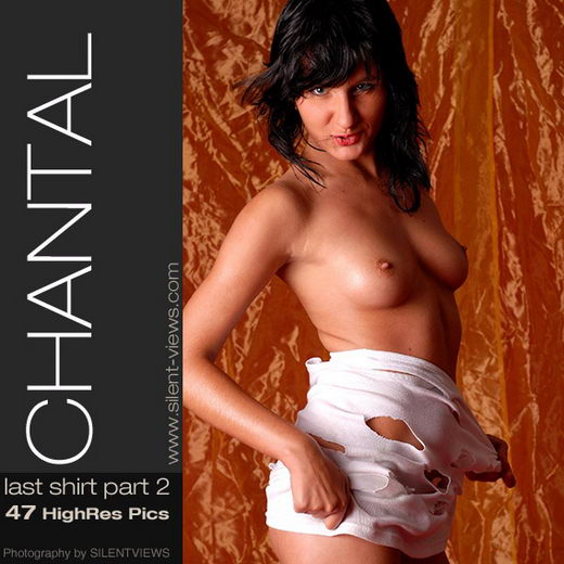 Chantal - `#95 - Last Shirt - Part 2` - for SILENTVIEWS