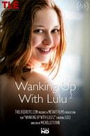 Wanking Up With Lulu 2