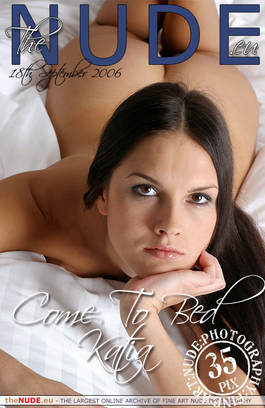 Katia - `Come To Bed` - for THENUDE