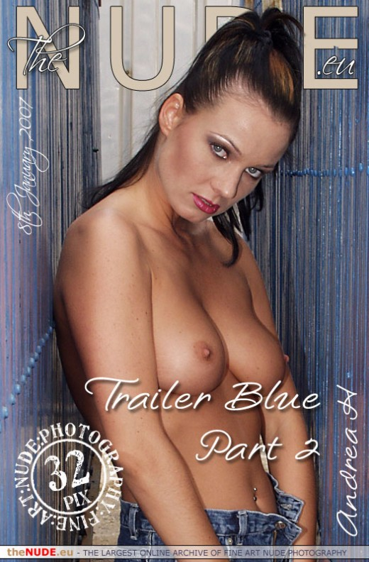 Andrea H - `Trailer Blue 2` - for THENUDE