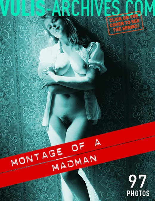 `Montage of a Madman` - by Ralf Vulis for VULIS-ARCHIVES