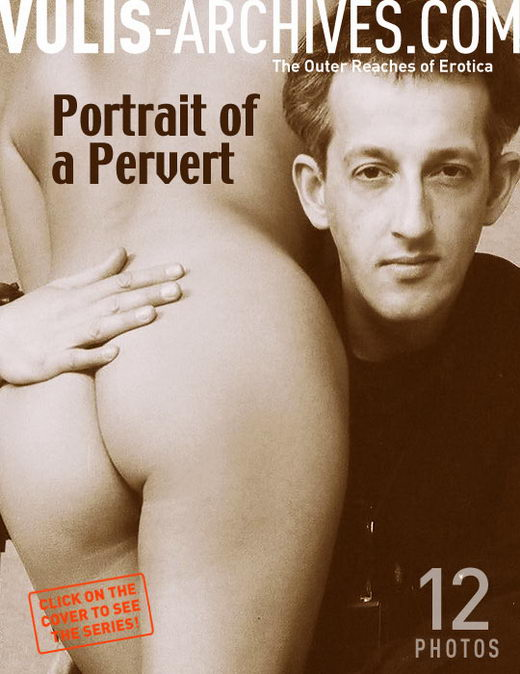 `Portrait of a Pervert` - by Ralf Vulis for VULIS-ARCHIVES