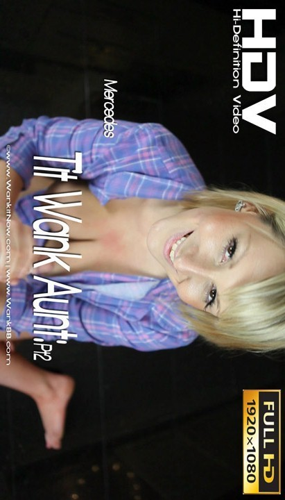 Mercedes - `Tit Wank Aunt - Part 2` - for WANKITNOW