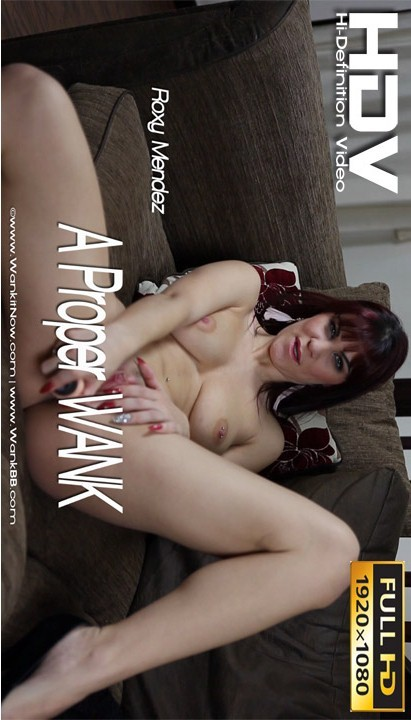Roxy Mendez - `A Proper Wank` - for WANKITNOW